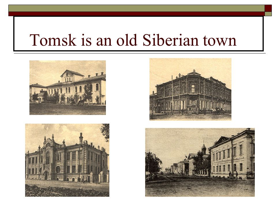 Tomsk is an old Siberian town