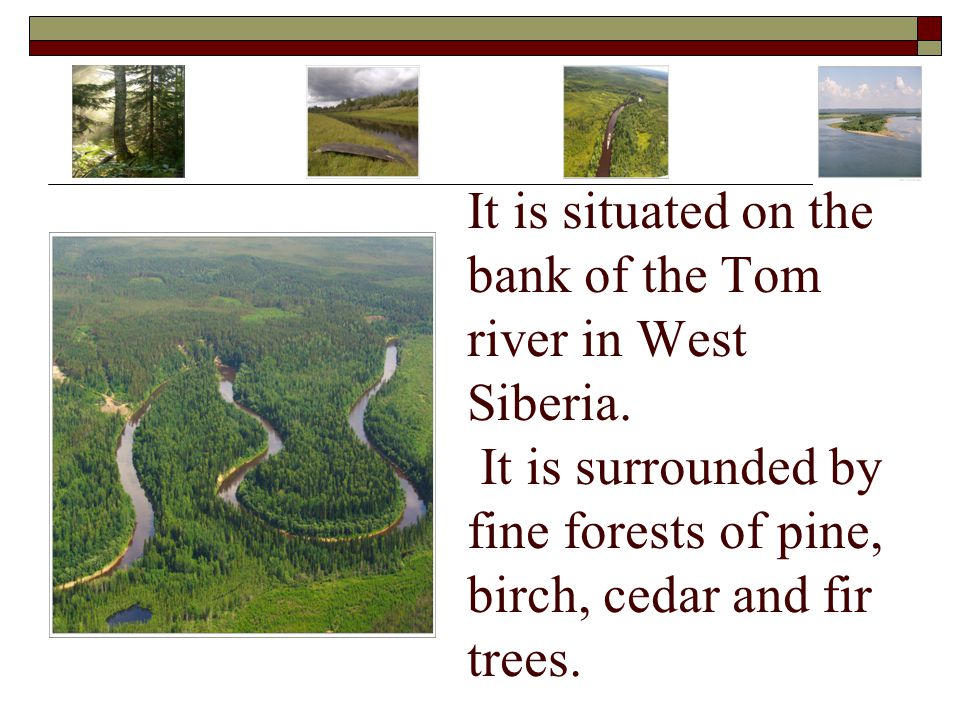 It is situated on the bank of the Tom river in West Siberia