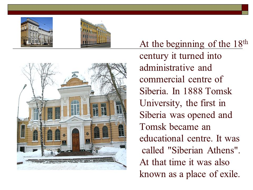 At the beginning of the 18th century it turned into administrative and commercial centre of Siberia.