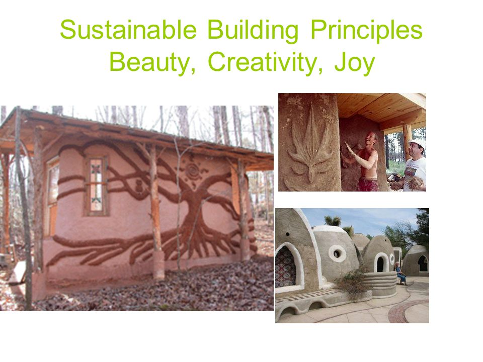 Sustainable Building Principles Beauty, Creativity, Joy