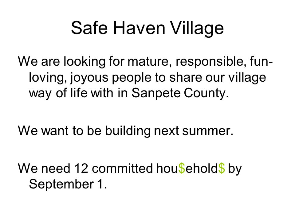 Safe Haven Village We are looking for mature, responsible, fun-loving, joyous people to share our village way of life with in Sanpete County.