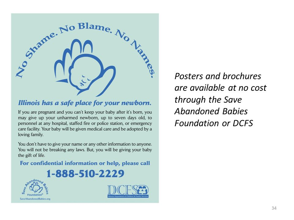 Posters and brochures are available at no cost through the Save Abandoned Babies Foundation or DCFS
