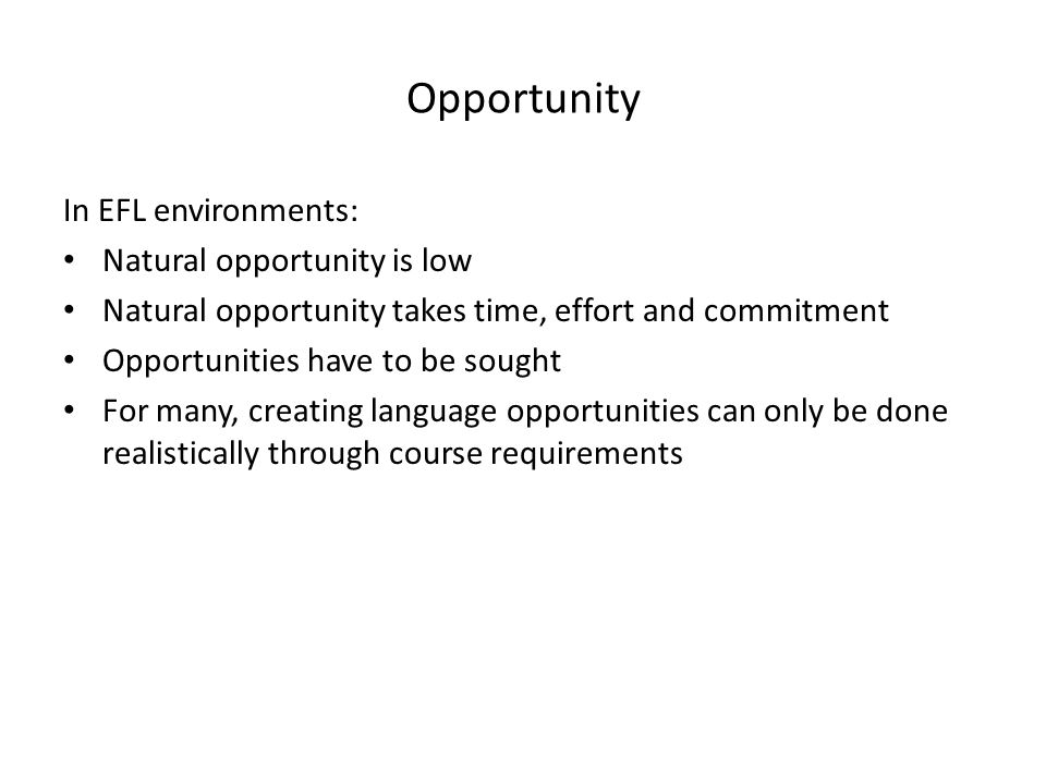 Opportunity In EFL environments: Natural opportunity is low