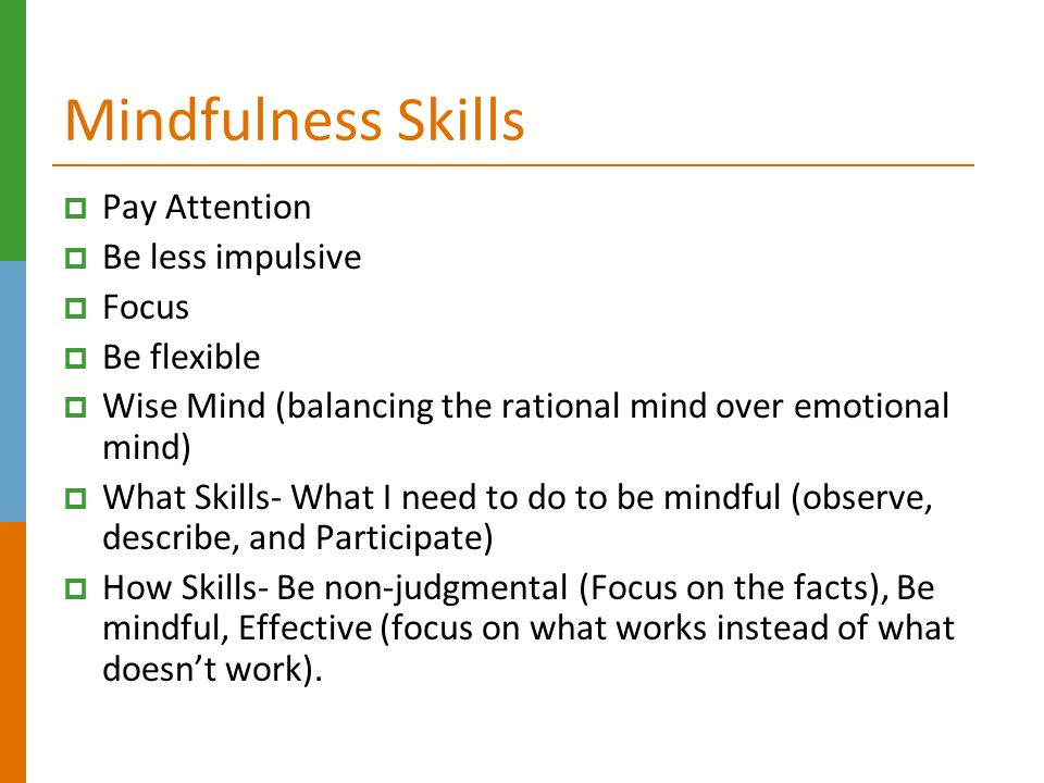 Mindfulness Skills Pay Attention Be less impulsive Focus Be flexible