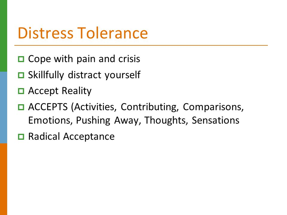 Distress Tolerance Cope with pain and crisis
