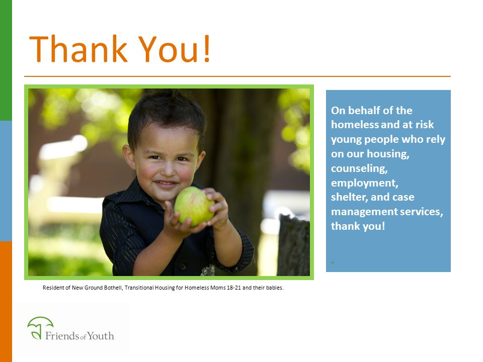 Thank You! On behalf of the homeless and at risk young people who rely on our housing, counseling, employment,
