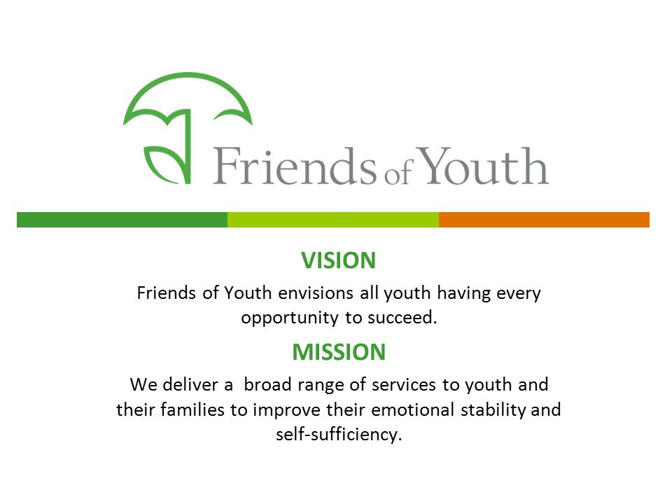 VISION Friends of Youth envisions all youth having every opportunity to succeed. MISSION.