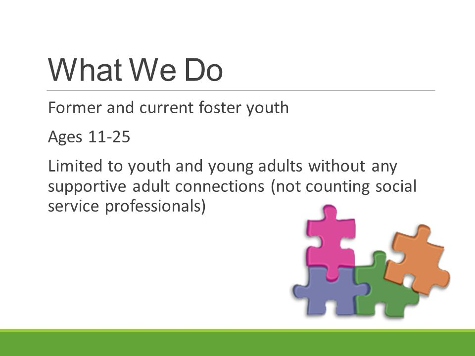 What We Do Former and current foster youth Ages 11-25