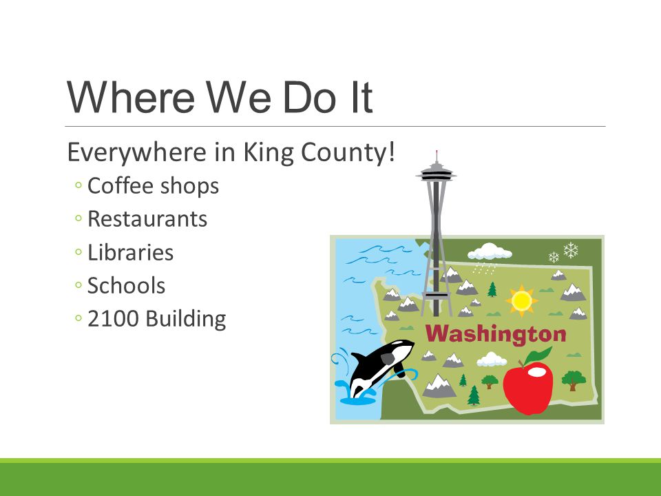 Where We Do It Everywhere in King County! Coffee shops Restaurants