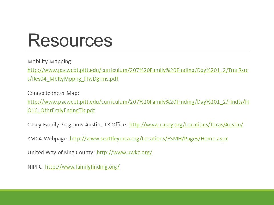 Resources Mobility Mapping: http://www.pacwcbt.pitt.edu/curriculum/207%20Family%20Finding/Day%201_2/TrnrRsrc s/Res04_MbltyMppng_FlwDgrms.pdf.