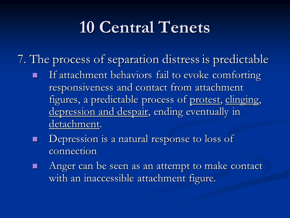 10 Central Tenets 7. The process of separation distress is predictable