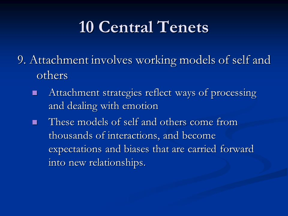 10 Central Tenets 9. Attachment involves working models of self and others.