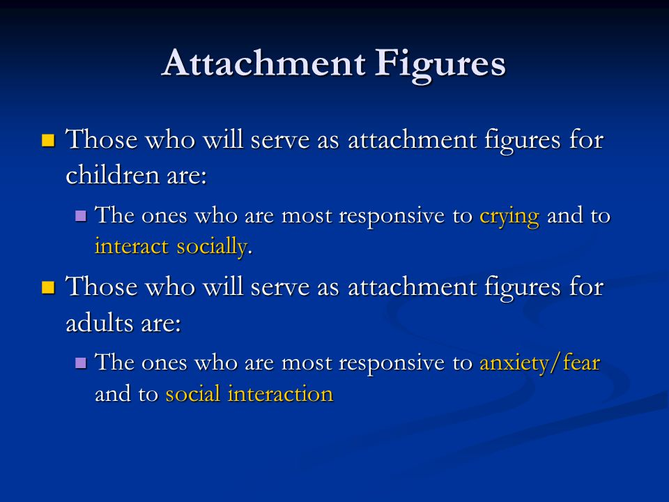 Attachment Figures Those who will serve as attachment figures for children are: The ones who are most responsive to crying and to interact socially.