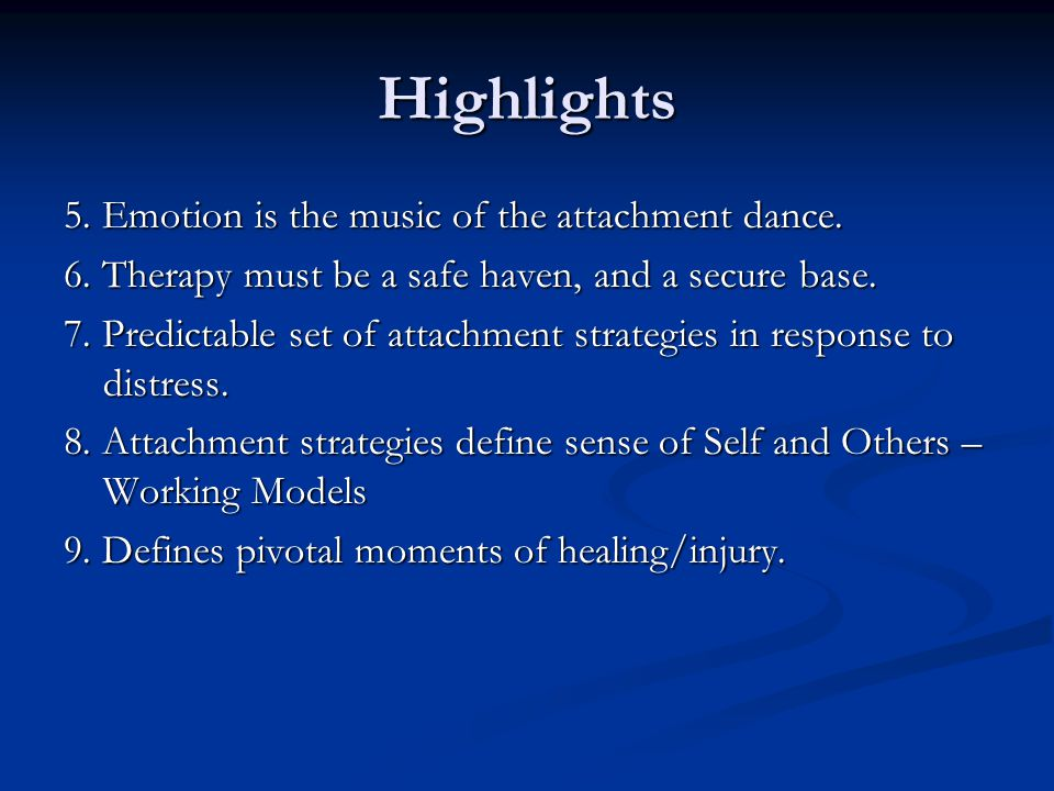 Highlights 5. Emotion is the music of the attachment dance.
