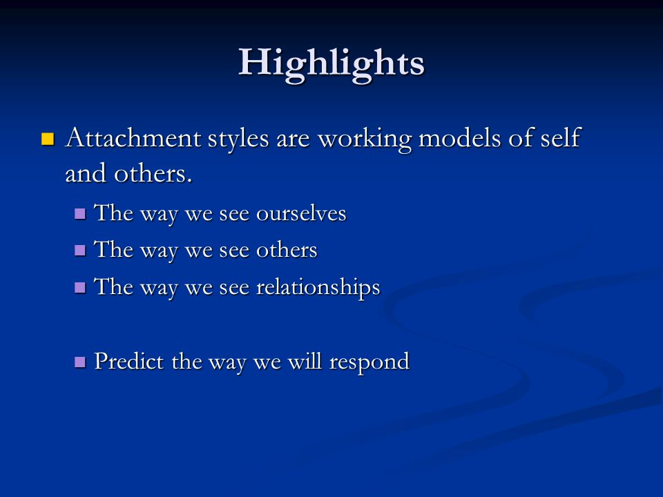 Highlights Attachment styles are working models of self and others.