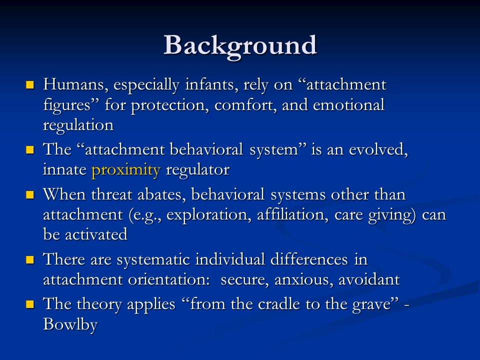 Background Humans, especially infants, rely on attachment figures for protection, comfort, and emotional regulation.