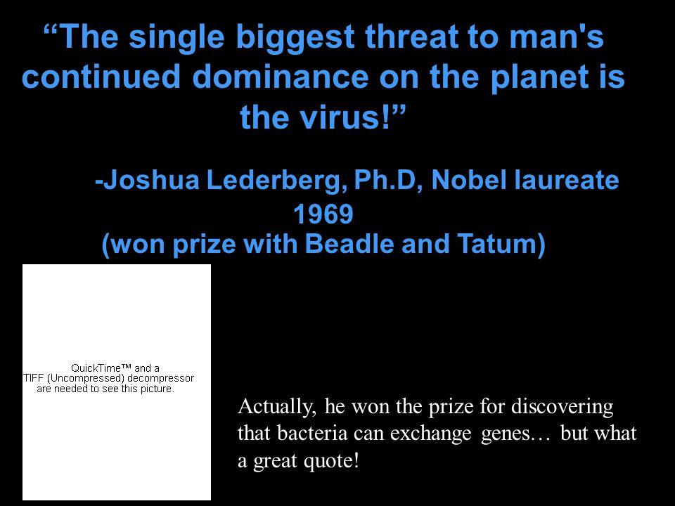 -Joshua Lederberg, Ph.D, Nobel laureate 1969