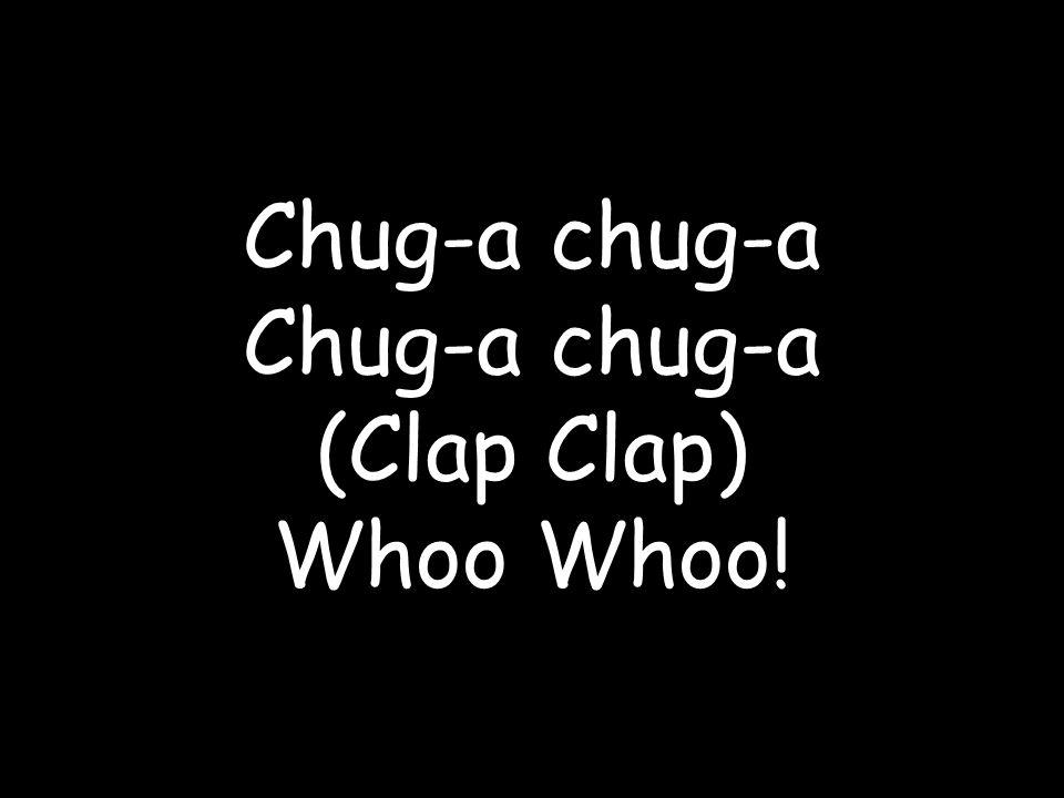 Chug-a chug-a (Clap Clap) Whoo Whoo!
