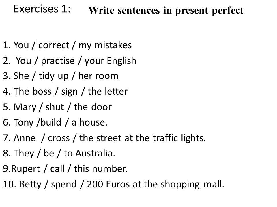 Exercises 1: Write sentences in present perfect