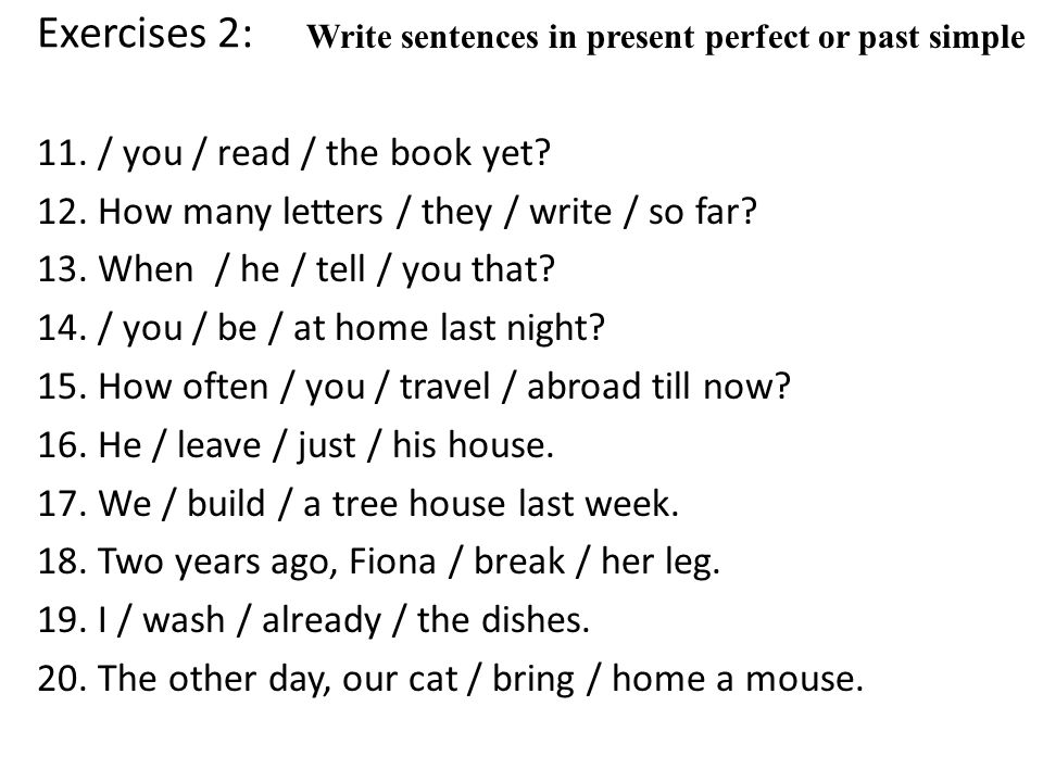Exercises 2: Write sentences in present perfect or past simple.