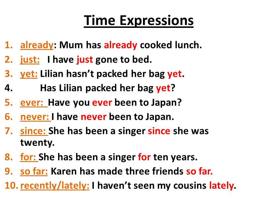 Time Expressions already: Mum has already cooked lunch.