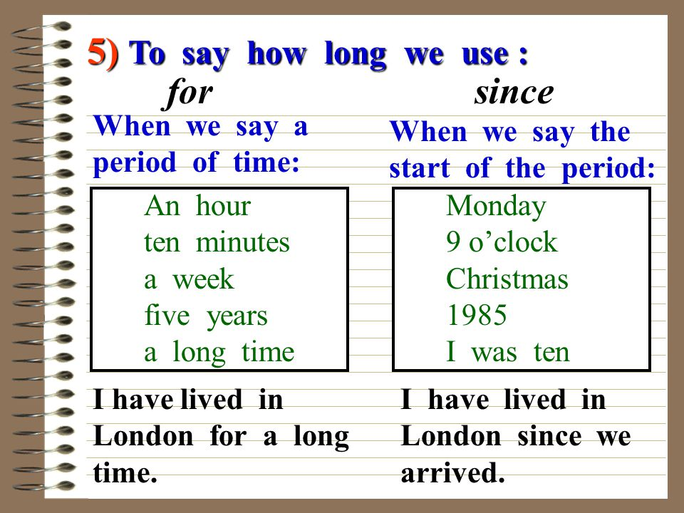 5) To say how long we use : for since When we say a period of time: