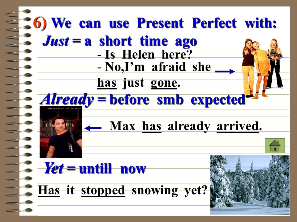 6) We can use Present Perfect with: