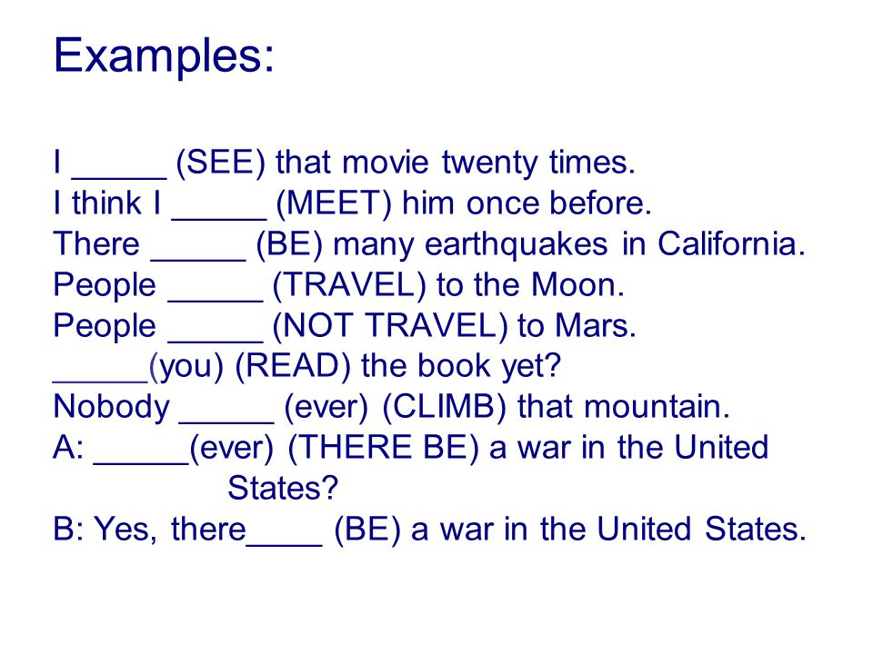 Examples: I _____ (SEE) that movie twenty times