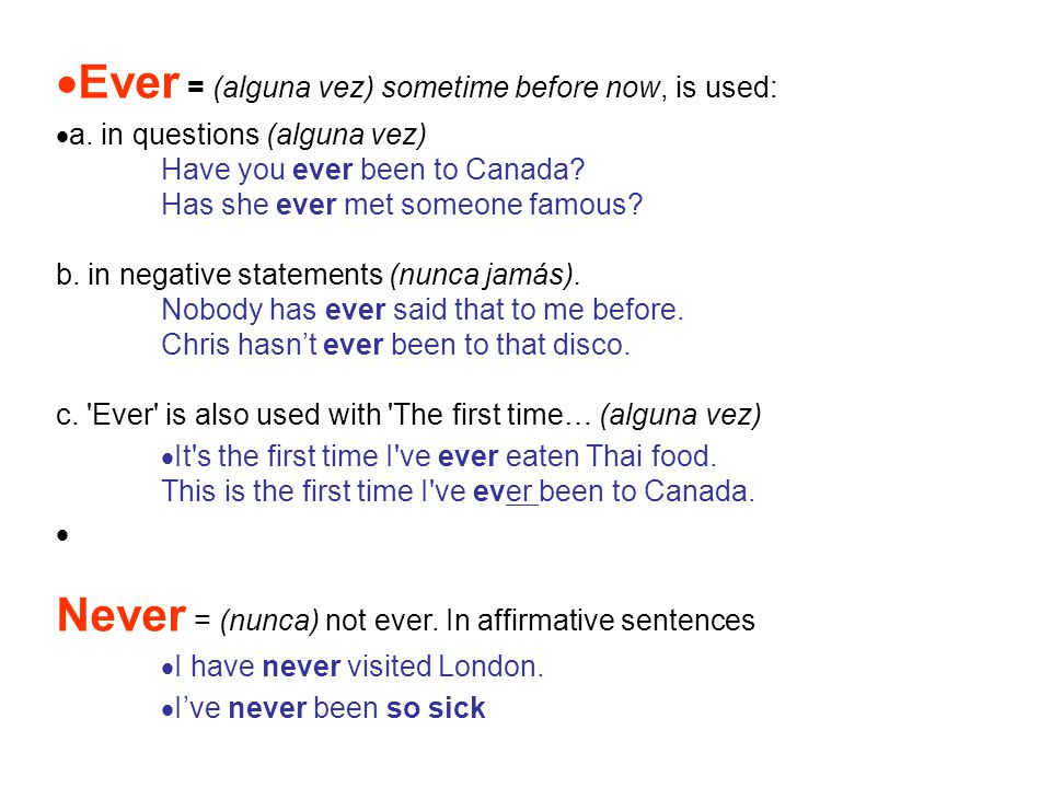 Ever = (alguna vez) sometime before now, is used: