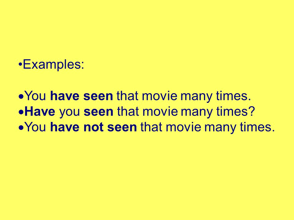 Examples: You have seen that movie many times. Have you seen that movie many times.