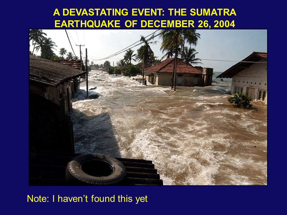 A DEVASTATING EVENT: THE SUMATRA EARTHQUAKE OF DECEMBER 26, 2004