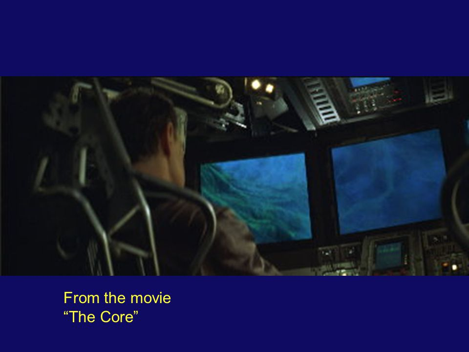 From the movie The Core