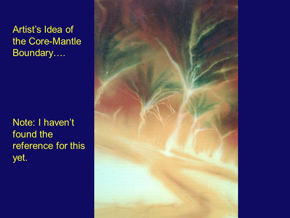 Artist's Idea of the Core-Mantle Boundary….