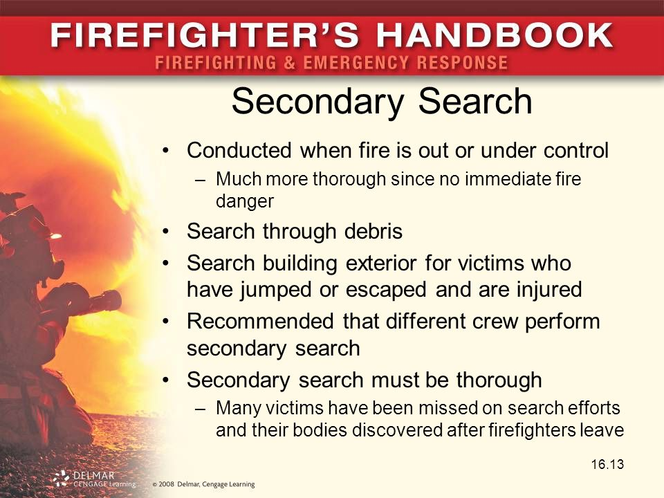 Secondary Search Conducted when fire is out or under control