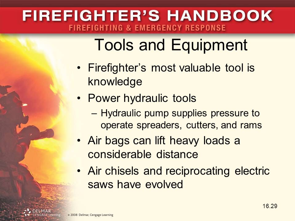Tools and Equipment Firefighter's most valuable tool is knowledge