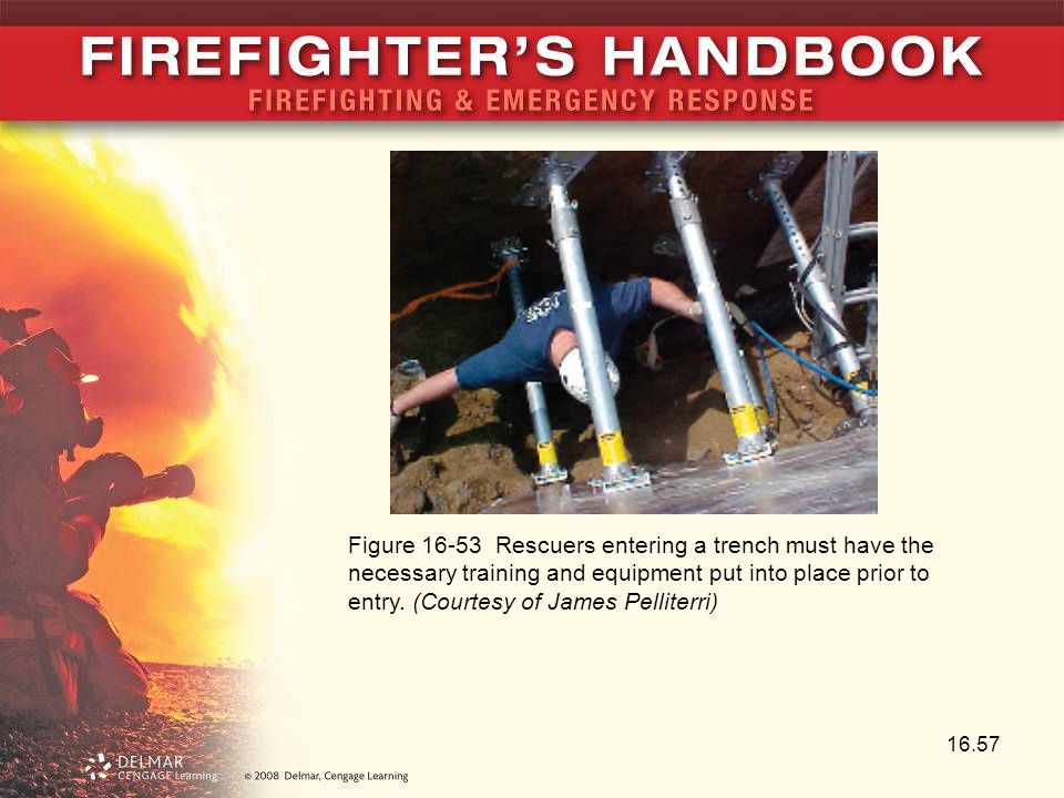 Figure 16-53 Rescuers entering a trench must have the necessary training and equipment put into place prior to entry.