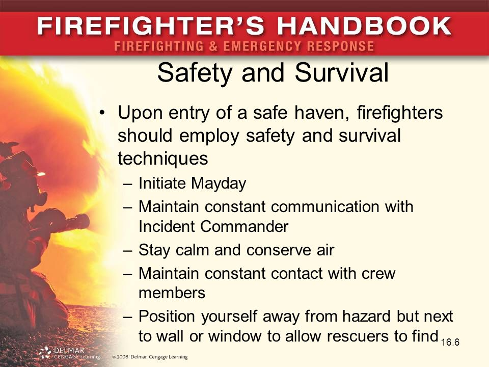 Safety and Survival Upon entry of a safe haven, firefighters should employ safety and survival techniques.