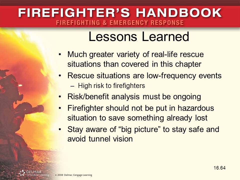 Lessons Learned Much greater variety of real-life rescue situations than covered in this chapter. Rescue situations are low-frequency events.