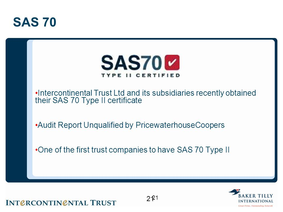 SAS 70 Intercontinental Trust Ltd and its subsidiaries recently obtained their SAS 70 Type II certificate.