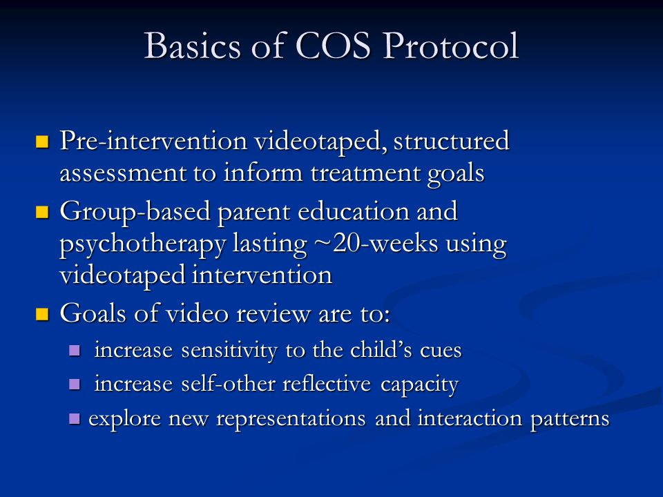 Basics of COS Protocol Pre-intervention videotaped, structured assessment to inform treatment goals.