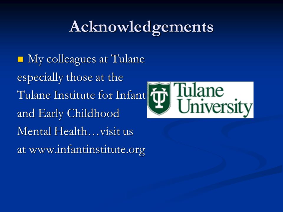 Acknowledgements My colleagues at Tulane especially those at the