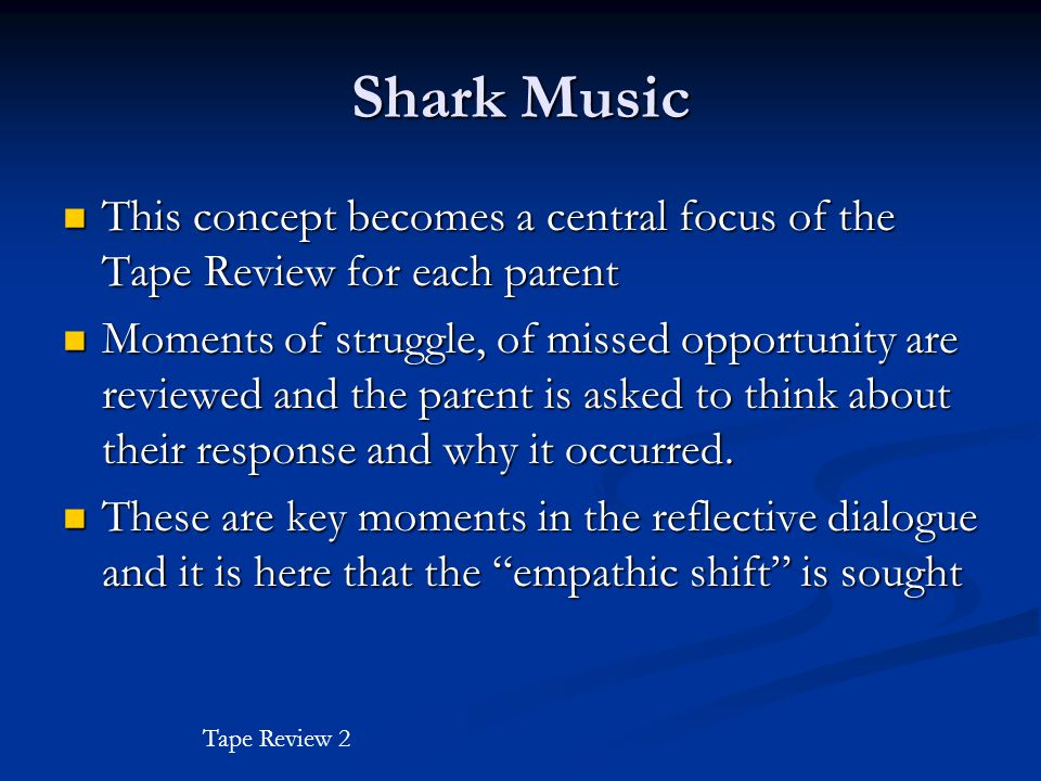Shark Music This concept becomes a central focus of the Tape Review for each parent.