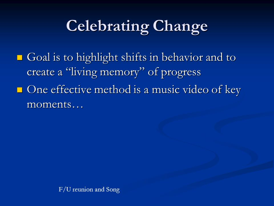 Celebrating Change Goal is to highlight shifts in behavior and to create a living memory of progress.