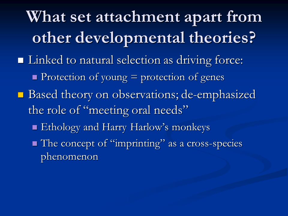 What set attachment apart from other developmental theories