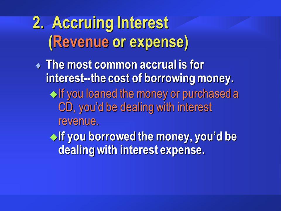 2. Accruing Interest (Revenue or expense)