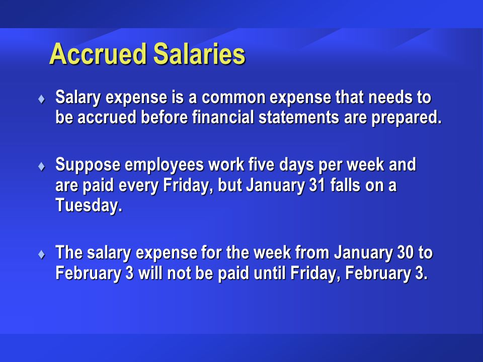 Accrued Salaries Salary expense is a common expense that needs to be accrued before financial statements are prepared.