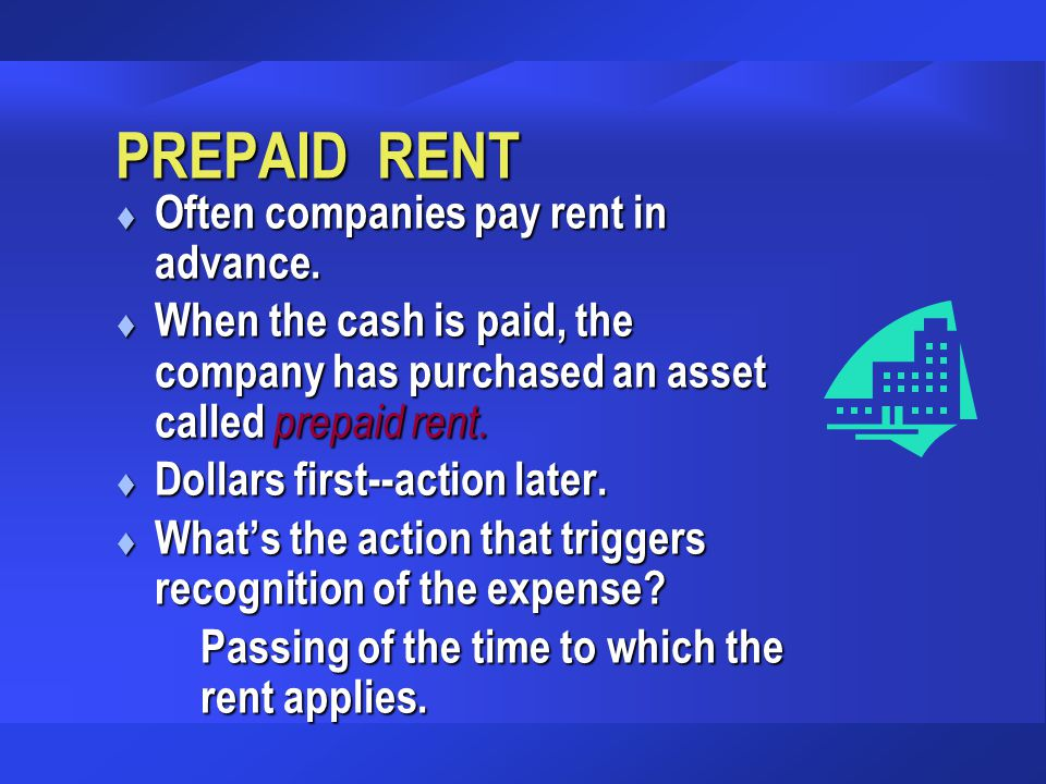 PREPAID RENT Often companies pay rent in advance.