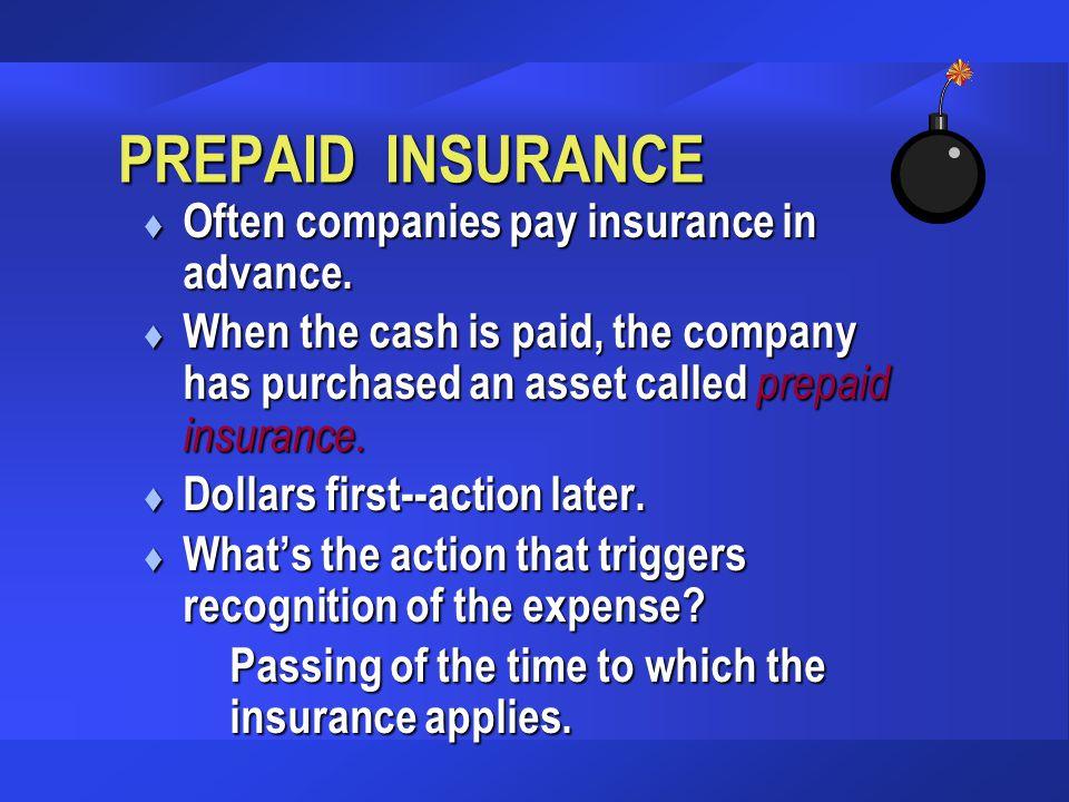 PREPAID INSURANCE Often companies pay insurance in advance.