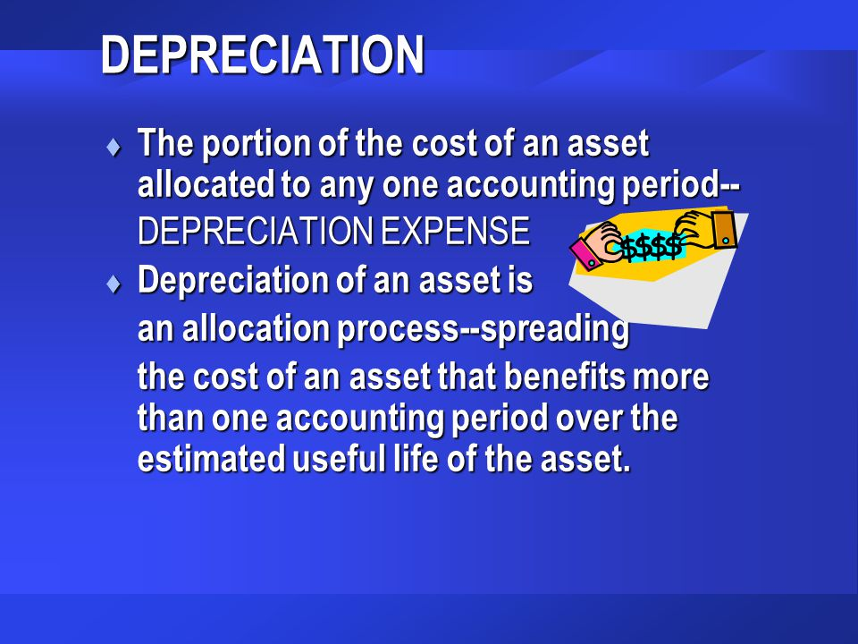DEPRECIATION The portion of the cost of an asset allocated to any one accounting period-- DEPRECIATION EXPENSE.