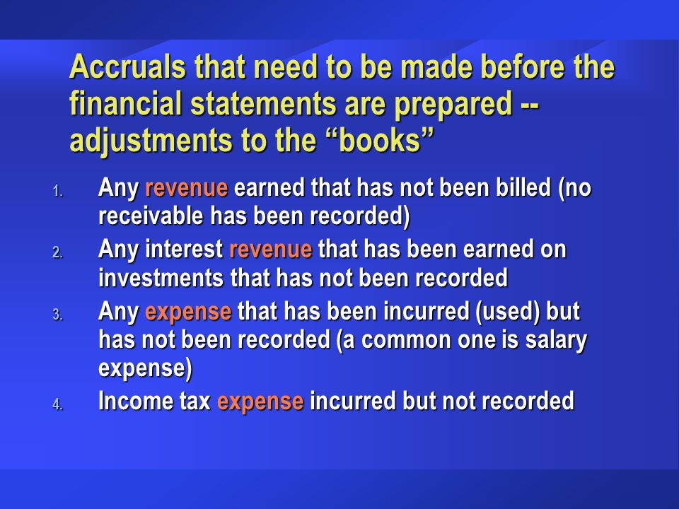 Accruals that need to be made before the financial statements are prepared --adjustments to the books